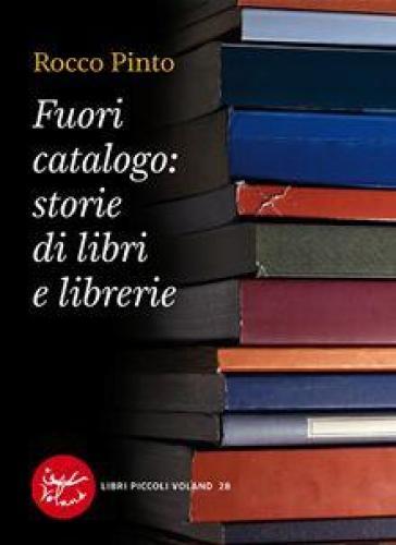 Fuori catalogo: storie di libri e librerie - Rocco Pinto  