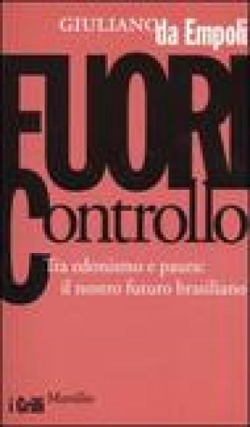 Fuori controllo. Tra edonismo e paura: il nostro futuro brasiliano - Giuliano Da Empoli  