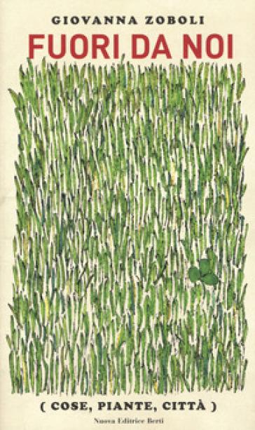 Fuori da noi (cose, piante, città) - Giovanna Zoboli   Jonathanterrington.com
