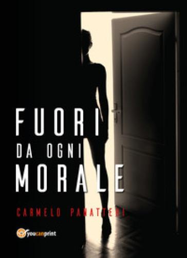 Fuori da ogni morale - Carmelo Panatteri  