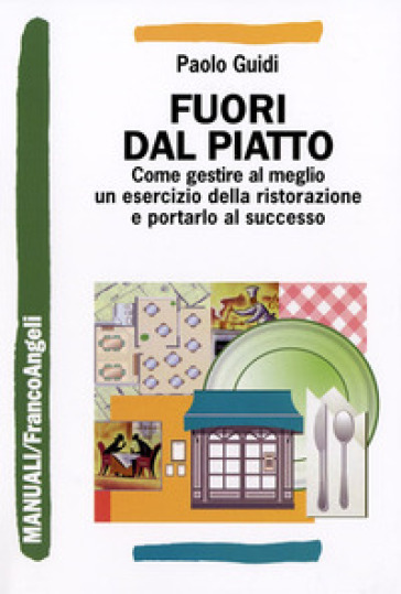 Fuori dal piatto. Come gestire al meglio un esercizio della ristorazione e portarlo al successo - Paolo Guidi   Thecosgala.com