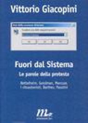 Fuori dal sistema. Le parole della protesta - Vittorio Giacopini |