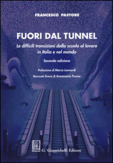 Fuori dal tunnel. Le difficili transizioni dalla scuola al lavoro in Italia e nel mondo - Francesco Pastore | Thecosgala.com