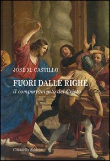Fuori dalle righe. Il comportamento del Cristo - José Maria Castillo | Rochesterscifianimecon.com