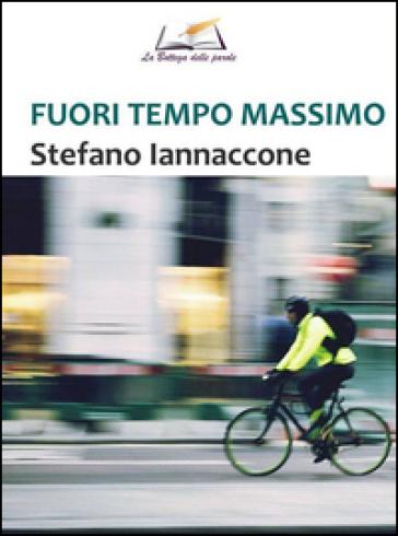 Fuori tempo massimo - Stefano Iannaccone |