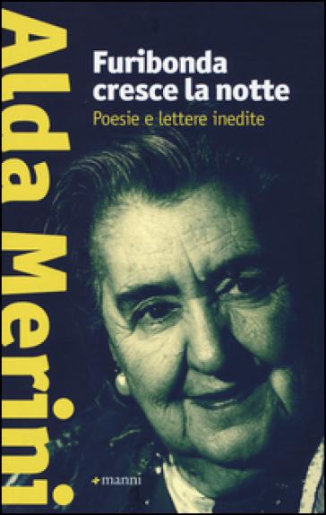 Furibonda cresce la notte. Poesie e lettere inedite - Alda Merini | Kritjur.org
