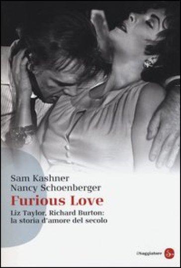 Furious love. Liz Taylor, Richard Burton: la storia d'amore del secolo - Sam Kashner pdf epub