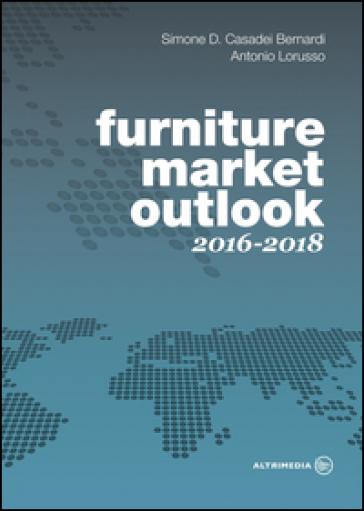 Furniture market outlook. 2016-2018. Ediz. italiana e inglese - Simone D. Casadei Bernardi | Jonathanterrington.com