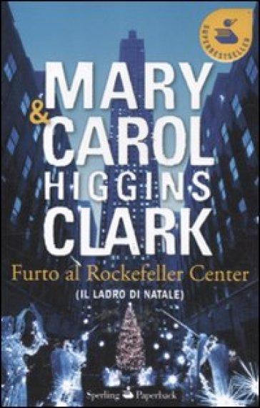 Furto al Rockfeller Center (Il ladro di Natale) - Mary Higgins Clark |