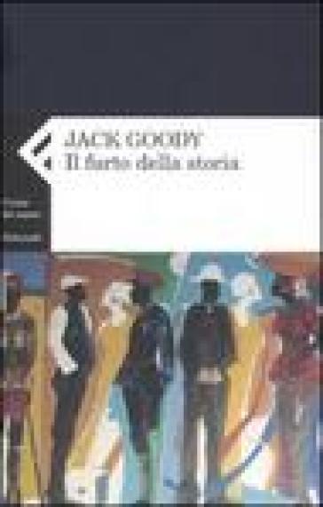 Furto della storia (Il) - Jack Goody |
