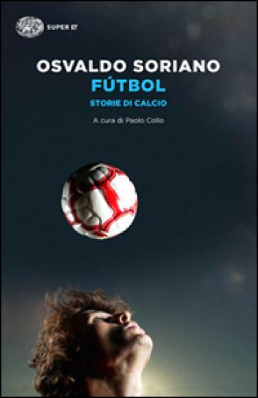 Futbol. Storie di calcio - Osvaldo Soriano |