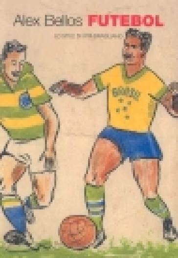 Futebol. Lo stile di vita brasiliano - Alex Bellos  