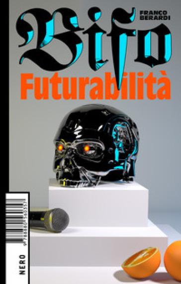 Futurabilità - Franco «Bifo» Berardi | Thecosgala.com