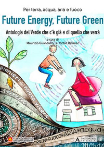 Future energy, future green. Antologia del verde che c'è già e di quello che verrà - M. Guandalini   Thecosgala.com