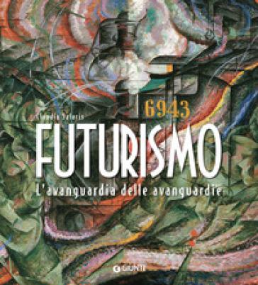 Futurismo. L'avanguardia delle avanguardie. Ediz. illustrata - Claudia Salaris   Thecosgala.com