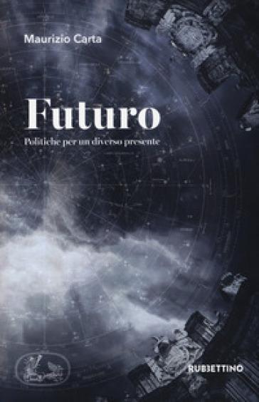 Futuro. Politiche per un diverso presente - Maurizio Carta | Thecosgala.com