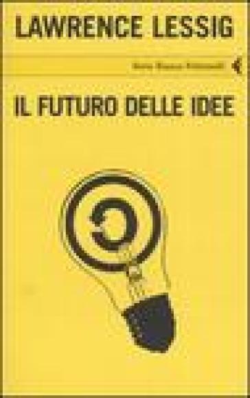 Futuro delle idee (Il) - Lawrence Lessig | Kritjur.org