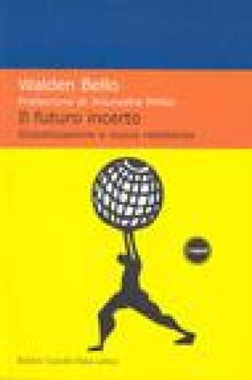 Futuro incerto. Globalizzazione e nuova resistenza (Il) - Walden Bello | Kritjur.org