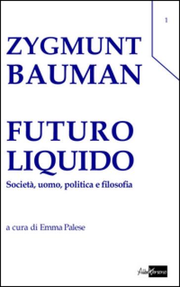 Futuro liquido. Società, uomo, politica e filosofia - Zygmunt Bauman |