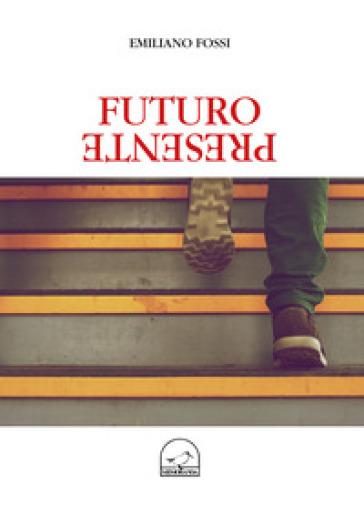 Futuro presente - Emiliano Fossi  