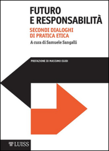 Futuro e responsabilità. Dialoghi di pratica etica - Samuele Sangalli | Thecosgala.com