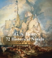 G. A. Henty: 70 Historical Novels
