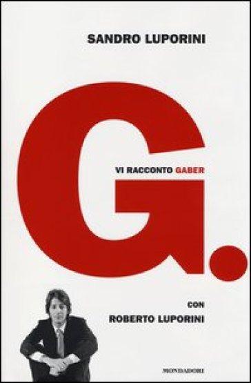 G. Vi racconto Gaber - Sandro Luporini  