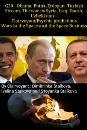 G20: Obama, Putin ,Erdogan -Turkish Stream, The war in Syria, Iraq, Daesh, Uzbekistan - Clairvoyant/Psychic predictions Wars in the Space and the Space Business