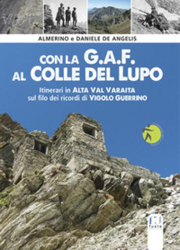 Con la G.A.F. al Colle del lupo. Itinerari in Alta Val Varaita sul filo dei ricordi di Vigolo Guerrino - Almerino De Angelis | Rochesterscifianimecon.com
