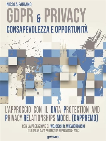 GDPR & Privacy: consapevolezza e opportunità. L'approccio con il Data Protection and Privacy Relationships Model (DAPPREMO)
