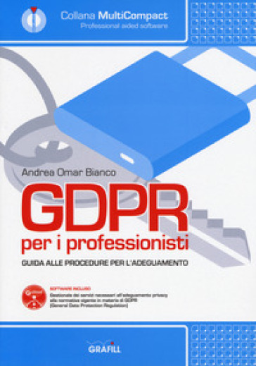 GDPR per i professionisti. Guida alle procedure per l'adeguamento. Con software