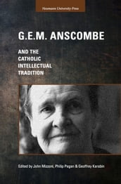 G.E.M. Anscombe and the Catholic Intellectual Tradition
