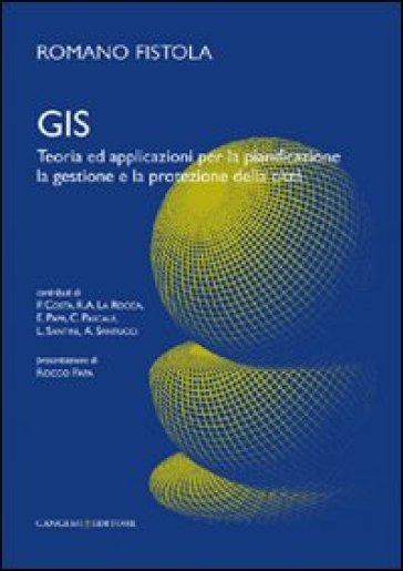GIS. Teoria ed applicazioni per la pianificazione, la gestione e la protezione della città - Romano Fistola pdf epub