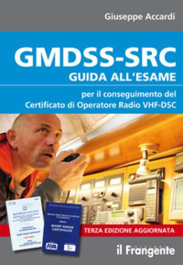 GMDSS-SRC. Guida all'esame per il conseguimento del certificato di operatore radio VHF-DSC - Giuseppe Accardi | Ericsfund.org