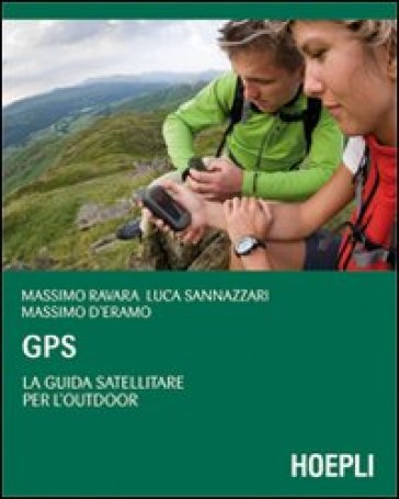 GPS. La guida satellitare per l'Outdoor