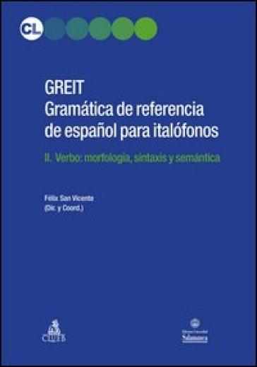 GREIT Gramatica de referencia de espa espanol para italofonos. 2: Verbo: morfologia, sintaxis y semantica - Felix San Vicente pdf epub