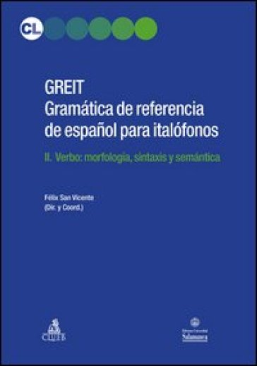 GREIT Gramatica de referencia de espa espanol para italofonos. 2: Verbo: morfologia, sintaxis y semantica - Felix San Vicente |