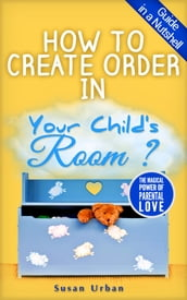 GUIDE IN A NUTSHELL How To Create Order In Your Child s Room