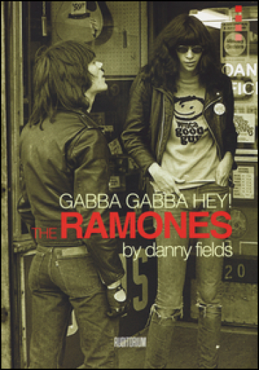 Gabba gabba Hey! The Ramones - Danny Fields |