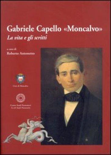 Gabriele Capello «Moncalvo». La vita e gli scritti - R. Antonetto | Rochesterscifianimecon.com