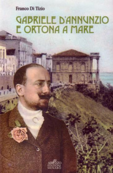 Gabriele D'Annunzio e Ortona a Mare