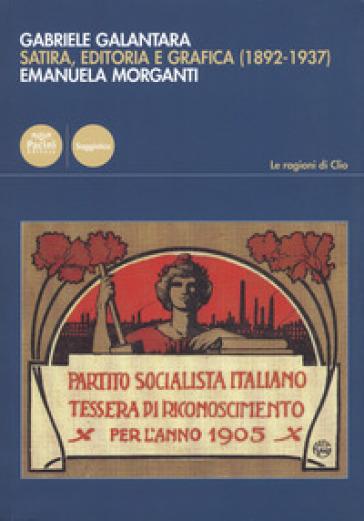 Gabriele Galantara. Satira, editoria e grafica (1892-1937) - Emanuela Morganti  