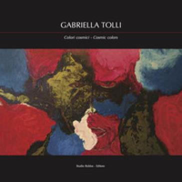 Gabriella Tolli. Colori cosmici-Cosmic colors. Ediz. bilingue - D. Marasà  