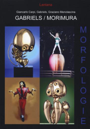 Gabriels-Morimura. Morfologie. Catalogo della mostra (Roma, 12 aprile 2014-3 maggio 2014). Ediz. italiana e inglese - GABRIELS |