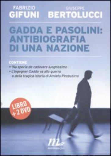 Gadda e Pasolini: antibiografia di una nazione. Con 2 DVD