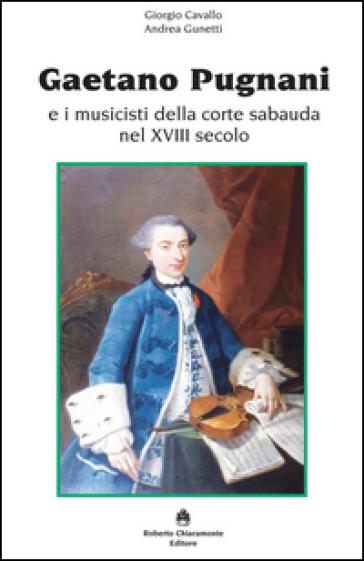 Gaetano Pugnani e i musicisti della corte sabauda nel XVIII secolo - Giorgio E. Cavallo   Rochesterscifianimecon.com