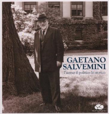 Gaetano Salvemini. L'uomo, il politico, lo storico. Con CD Audio - M. Grasso |