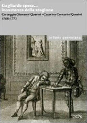Gagliarde spese... incostanza della stagione. Carteggio Giovanni Querini, Caterina Contarini Querini 1768-1773 - A. Fancello  