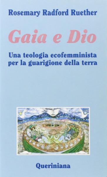 Gaia e Dio. Una teologia ecofemminista per la guarigione della terra - Rosemary Radford Ruether |
