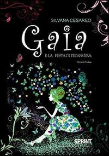 Gaia e la festa di primavera - Silvana Cesareo |